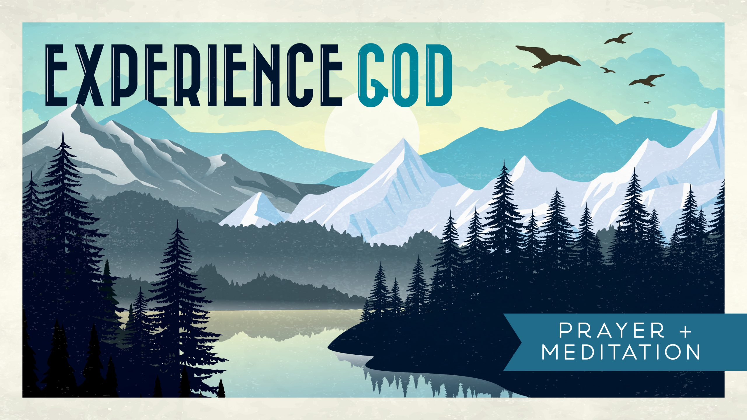 Experience God: Prayer & Meditation = Talk & Listen