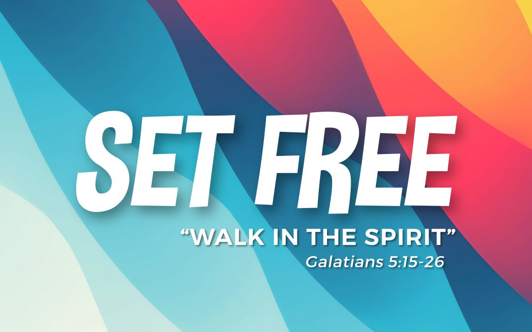 Set Free: Walk In The Spirit